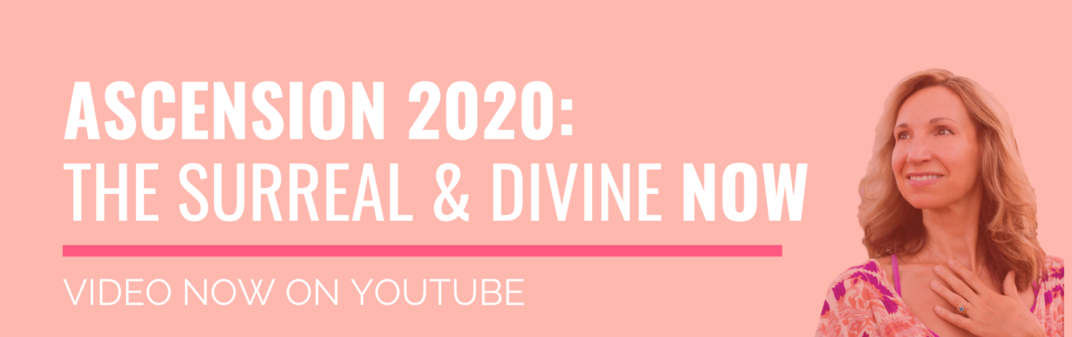 Video: Ascension 2020: The Surreal and Divine Now